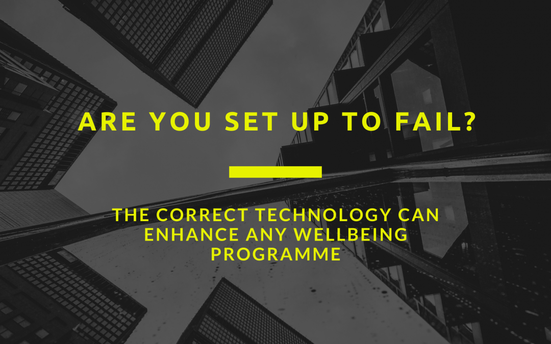 Are You Set Up To Fail? — The correct technology can enhance any wellbeing programme