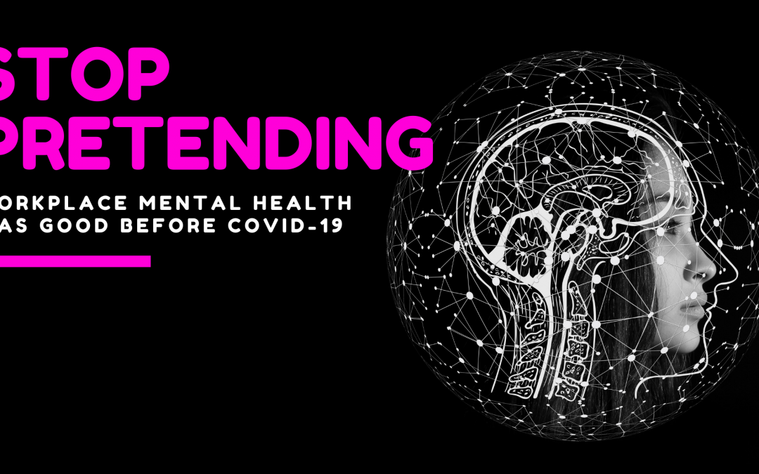 Stop Pretending That Workplace Mental Health Was Good Before COVID-19