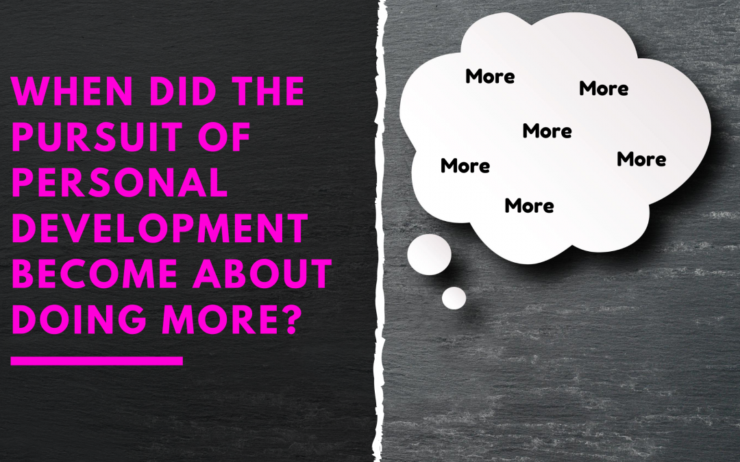 When did the pursuit of personal development become about doing more?